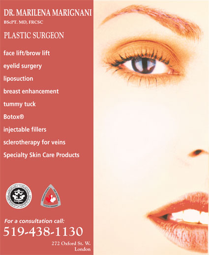 Marignani M Dr (519-438-1130) - Annonce illustrée======= - London PLASTIC SURGEON face lift/brow lift eyelid surgery liposuction breast enhancement tummy tuck Botox injectable fillers sclerotherapy for veins Specialty Skin Care Products For a consultation call: 272 Oxford St. W. London PLASTIC SURGEON face lift/brow lift eyelid surgery liposuction breast enhancement tummy tuck Botox injectable fillers sclerotherapy for veins Specialty Skin Care Products For a consultation call: 272 Oxford St. W.