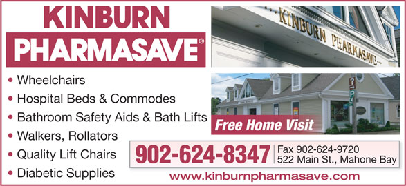Pharmasave (902-624-8347) - Display Ad - Wheelchairs Sales   Rentals   Repairs Hospital Beds & Commodes Bathroom Safety Aids & Bath Lifts Free Home Visit Walkers, Rollators Fax 902-624-9720 Quality Lift Chairs 522 Main St., Mahone Bay 902-624-8347 Diabetic Supplies www.kinburnpharmasave.com