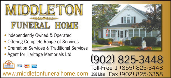 Middleton Funeral Home Ltd (902-825-3448) - Display Ad - Independently Owned & Operated Offering Complete Range of Services Cremation Services & Traditional Servicesices Agent for Heritage Memorials Ltd. 902 825-3448 Toll-Free 1 855 825-3448 www.middletonfuneralhome.com 398 Main Fax 902 825-6358