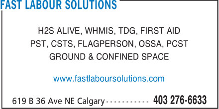Fast Labour Solutions Ltd. (403-276-6633) - Display Ad - H2S ALIVE, WHMIS, TDG, FIRST AID PST, CSTS, FLAGPERSON, OSSA, PCST GROUND & CONFINED SPACE www.fastlaboursolutions.com
