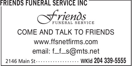 Friends Funeral Service Inc (204-339-5555) - Display Ad - www.ffsnetfirms.com COME AND TALK TO FRIENDS www.ffsnetfirms.com COME AND TALK TO FRIENDS