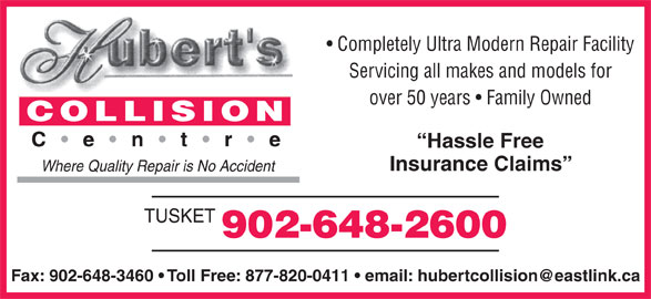 Hubert's Collision Centre (902-648-2600) - Display Ad - Completely Ultra Modern Repair Facility Servicing all makes and models for over 50 years   Family Owned Hassle Free Insurance Claims Where Quality Repair is No Accident TUSKET 902-648-2600