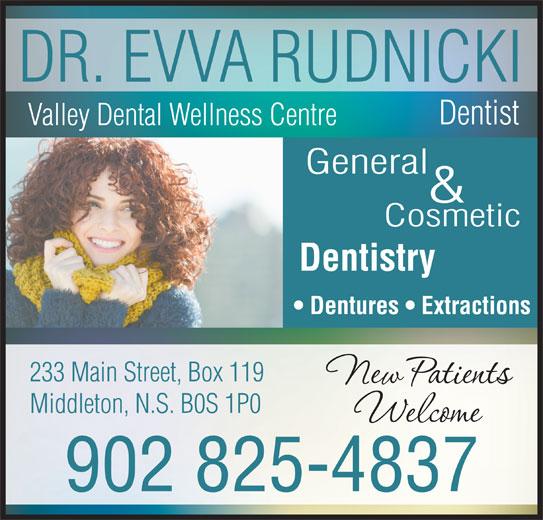 Valley Dental Wellness Centre (902-825-4837) - Annonce illustrée======= - Valley Dental Wellness Centre General & Cosmetic Dentistry Dentures   Extractions 233 Main Street, Box 119 Middleton, N.S. B0S 1P0 902 825-4837 DR. EVVA RUDNICKI Dentist