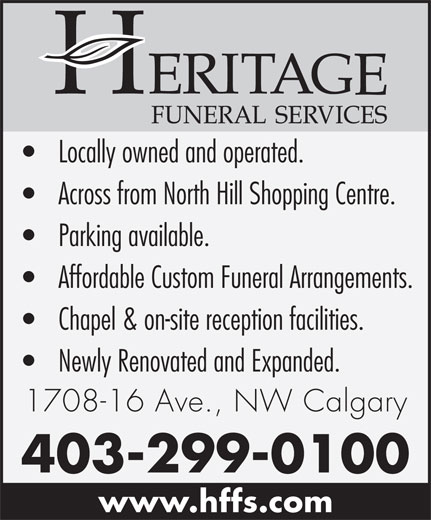 Heritage Funeral Home (403-299-0100) - Annonce illustrée======= - Across from North Hill Shopping Centre. Parking available. Affordable Custom Funeral Arrangements. Chapel & on-site reception facilities. Newly Renovated and Expanded. 1708-16 Ave., NW Calgary 403-299-0100 www.hffs.com Locally owned and operated.