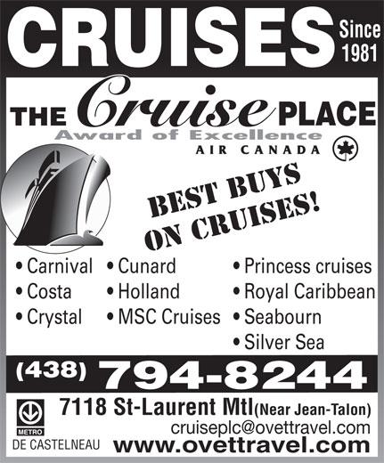 The Cruise Place (514-270-6222) - Display Ad - ON CRUISES! Princess cruises  Carnival  Cunard Royal Caribbean  Costa Holland Seabourn  Crystal MSC Cruises Silver Sea (438) 794-8244 7118 St-Laurent Mtl(Near Jean-Talon) DE CASTELNEAU www.ovettravel.com BEST BUYS Since 1981