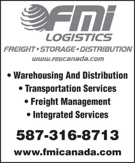 FMi Logistics (403-723-6660) - Display Ad - Warehousing And Distribution Transportation Services Freight Management Integrated Services 587-316-8713 www.fmicanada.com Warehousing And Distribution Transportation Services Freight Management Integrated Services 587-316-8713 www.fmicanada.com