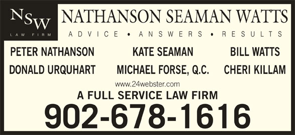 Nathanson Seaman Watts (902-678-1616) - Display Ad - PETER NATHANSON BILL WATTSKATE SEAMAN DONALD URQUHART CHERI KILLAMMICHAEL FORSE, Q.C. www.24webster.com A FULL SERVICE LAW FIRM 902-678-1616