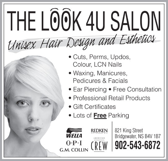 The Look 4U Salon (902-543-6872) - Display Ad - THE LOOK 4U SALON Cuts, Perms, Updos, Colour, LCN Nails Waxing, Manicures, Pedicures & Facials Ear Piercing   Free Consultation Professional Retail Products Gift Certificates Lots of Free Parking 821 King Street Bridgewater, NS B4V 1B7 902-543-6872 G.M. COLLIN