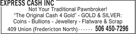 """Express Cash Inc (506-450-7296) - Display Ad - """"The Original Cash 4 Gold"""" - GOLD & SILVER: Coins - Bullions - Jewellery - Flatware & Scrap Not Your Traditional Pawnbroker!"""