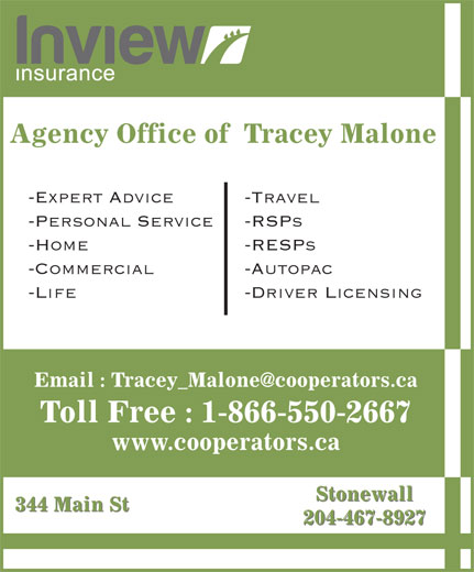 The Co-operators (204-467-8927) - Annonce illustrée======= - Stonewall 344 Main St 204-467-8927 Agency Office of  Tracey Malone -Expert Advice -Travel -Personal Service -RSPs -Home -RESPs -Commercial -Autopac -Life -Driver Licensing Toll Free : 1-866-550-2667 www.cooperators.ca