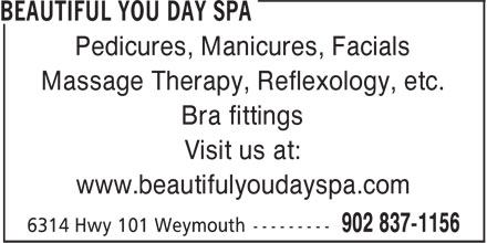 Beautiful You Day Spa (902-837-1156) - Annonce illustrée======= - Pedicures, Manicures, Facials Massage Therapy, Reflexology, etc. Bra fittings Visit us at: www.beautifulyoudayspa.com
