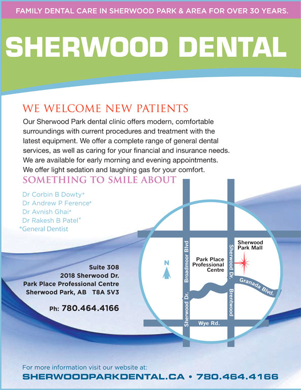 Sherwood Dental (780-464-4166) - Annonce illustrée======= - *General Dentist Sherwood Park Mall Park Place Professional Centre Wye Rd. Sherwood Dr.     Broadmoor Blvd Granada Blvd.Sherwood Dr.     Brentwood SHERWOODPARKDENTAL.CA   780.464.4166 SHERWOOD DENTAL Our Sherwood Park dental clinic offers modern, comfortable surroundings with current procedures and treatment with the latest equipment. We offer a complete range of general dental services, as well as caring for your financial and insurance needs. We are available for early morning and evening appointments. We offer light sedation and laughing gas for your comfort. *General Dentist Sherwood Park Mall Park Place Professional Centre Wye Rd. Sherwood Dr.     Broadmoor Blvd Granada Blvd.Sherwood Dr.     Brentwood SHERWOODPARKDENTAL.CA   780.464.4166 SHERWOOD DENTAL Our Sherwood Park dental clinic offers modern, comfortable surroundings with current procedures and treatment with the latest equipment. We offer a complete range of general dental services, as well as caring for your financial and insurance needs. We are available for early morning and evening appointments. We offer light sedation and laughing gas for your comfort.