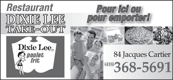 Dixie Lee (418-368-5691) - Annonce illustrée======= - Restaurant Pour ici ou pour emporter! 84 Jacques Cartier84 Jacques Cartier (418)(418) 368-5691