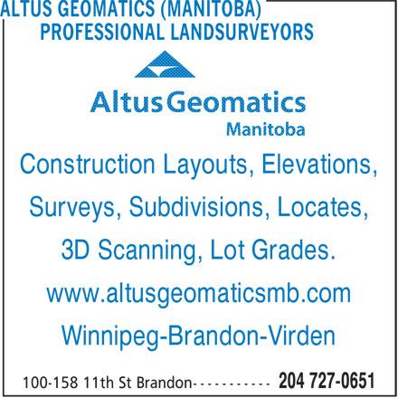 Altus Geomatics (Manitoba) Professional Land Surveyors (204-727-0651) - Annonce illustrée======= - Construction Layouts, Elevations, Surveys, Subdivisions, Locates, 3D Scanning, Lot Grades. www.altusgeomaticsmb.com Winnipeg-Brandon-Virden