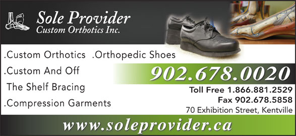 Sole Provider Custom Orthotics (1-855-202-4622) - Annonce illustrée======= - Sole Provider Custom Orthotics Inc. .Custom Orthotics  .Orthopedic Shoes .Custom And Off 902.678.0020 The Shelf Bracing Toll Free 1.866.881.2529Toll F 1.866.881.2529 Fax 902.678.5858 .Compression Garments 70 Exhibition Street, Kentville www.soleprovider.ca