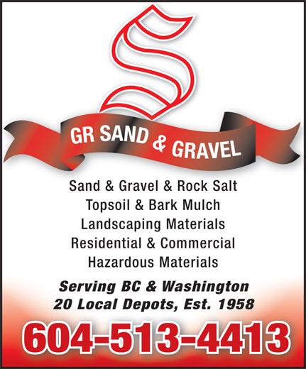 GR Sand & Gravel (604-513-4413) - Annonce illustrée======= - GR SAND & GRAVEL Sand & Gravel & Rock SaltSand & Gravel & Rock Salt Topsoil & Bark Mulch Landscaping Materials Residential & Commercial Hazardous Materials Serving BC & Washington 20 Local Depots, Est. 195820 Local Depots, Est. 1958 604-513-4413