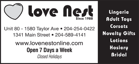 Love Nest (204-254-0422) - Display Ad - Lingerie Since 1988 Adult Toys Corsets Unit 80 - 1580 Taylor Ave   204-254-0422 Novelty Gifts 1341 Main Street   204-589-4141 Lotions www.lovenestonline.com Hosiery Open 7 Days a Week Bridal Closed Holidays