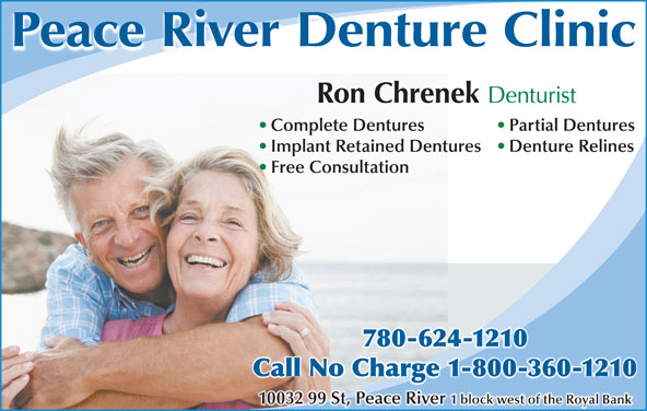 Peace River Denture Clinic (780-624-1210) - Display Ad - Peace River Denture Clinic Ron Chrenek Denturist Complete Dentures Partial Dentures Implant Retained Dentures Denture Relines Free Consultation 780-624-12104-780-621210 Call No Charge 1-800-360-1210Call No Charge 1-800-360-1210 10032 99 St, Peace River 1 block west of the Royal Bank