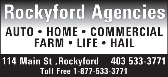 Rockyford Agencies (403-533-3771) - Annonce illustrée======= - Rockyford Agencies AUTO   HOME   COMMERCIAL FARM   LIFE   HAIL 114 Main St ,Rockyford  403 533-3771 Toll Free 1-877-533-3771