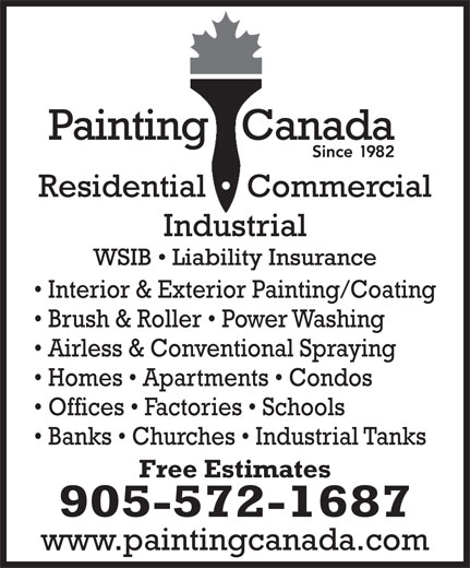 Painting Canada (905-572-1687) - Annonce illustrée======= - Homes   Apartments   Condos Offices   Factories   Schools Banks   Churches   Industrial Tanks Free Estimates 905-572-1687 www.paintingcanada.com Interior & Exterior Painting/Coating Brush & Roller   Power Washing Airless & Conventional Spraying Homes   Apartments   Condos Offices   Factories   Schools Banks   Churches   Industrial Tanks Free Estimates 905-572-1687 www.paintingcanada.com Interior & Exterior Painting/Coating Brush & Roller   Power Washing Airless & Conventional Spraying