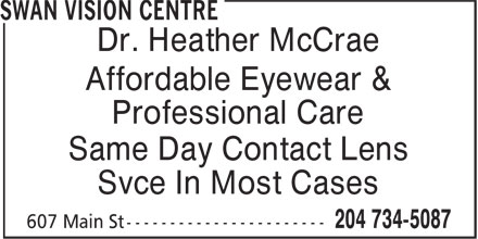 Swan Vision Centre (204-734-5087) - Display Ad - Dr. Heather McCrae Affordable Eyewear & Professional Care Same Day Contact Lens Svce In Most Cases Affordable Eyewear & Professional Care Same Day Contact Lens Svce In Most Cases Dr. Heather McCrae
