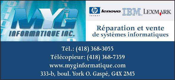 MYG Informatique Inc (418-368-3055) - Annonce illustrée======= - de systèmes informatiques Tél.: (418) 368-3055 Télécopieur: (418) 368-7359 www.myginformatique.com 333-b, boul. York O. Gaspé, G4X 2M5 Réparation et vente