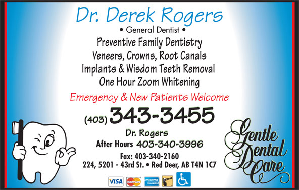 Dr Derek Rogers (403-343-3455) - Display Ad - General Dentist Preventive Family Dentistry Veneers, Crowns, Root Canals Implants & Wisdom Teeth Removal One Hour Zoom Whitening After Hours Fax: 403-340-2160 224, 5201 - 43rd St.   Red Deer, AB T4N 1C7