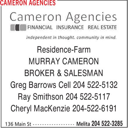 Cameron Agencies (204-522-3285) - Display Ad - Residence-Farm MURRAY CAMERON BROKER & SALESMAN Greg Barrows Cell 204 522-5132 Ray Smithson 204 522-5117 Cheryl MacKenzie 204-522-6191