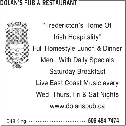 "Dolan's Pub & Restaurant (506-454-7474) - Display Ad - ""Fredericton's Home Of Irish Hospitality"" Full Homestyle Lunch & Dinner Menu With Daily Specials Saturday Breakfast Live East Coast Music every Wed, Thurs, Fri & Sat Nights www.dolanspub.ca"
