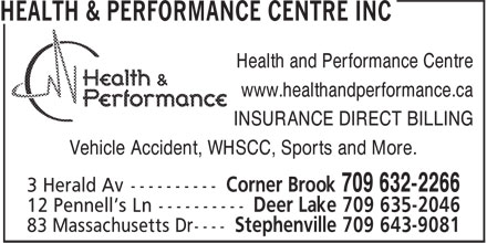 Health & Performance Centre Inc. (709-632-2266) - Display Ad - Health and Performance Centre www.healthandperformance.ca INSURANCE DIRECT BILLING Vehicle Accident, WHSCC, Sports and More.