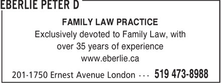 Eberlie Peter D (519-473-8988) - Annonce illustrée======= - FAMILY LAW PRACTICE Exclusively devoted to Family Law, with over 35 years of experience www.eberlie.ca