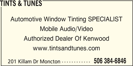 Tints & Tunes (506-384-6846) - Display Ad - TINTS & TUNES Automotive Window Tinting SPECIALIST Mobile Audio/Video Authorized Dealer Of Kenwood www.tintsandtunes.com 506 384-6846 201 Killam Dr Moncton ------------