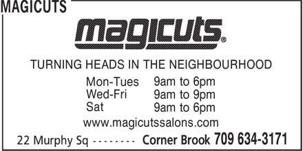 Magicuts (709-634-3171) - Display Ad - 9am to 6pm Mon-Tues Wed-Fri 9am to 9pm Sat 9am to 6pm www.magicutssalons.com TURNING HEADS IN THE NEIGHBOURHOOD
