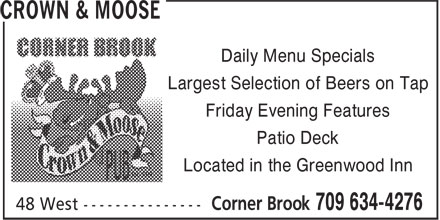Crown & Moose (709-634-4276) - Annonce illustrée======= - Daily Menu Specials Largest Selection of Beers on Tap Friday Evening Features Patio Deck Located in the Greenwood Inn