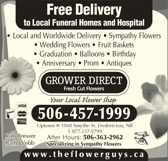 Grower Direct (506-457-1999) - Display Ad - Local and Worldwide Delivery   Sympathy Flowers Wedding Flowers   Fruit Baskets Graduation   Balloons   Birthday Anniversary   Prom   Antiques 506-457-1999 Rob Brewer Barb Webb Specializing in Sympathy Flowers www.theflowerguys.c to Local Funeral Homes and Hospital Free Delivery
