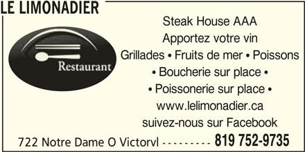 Le Restaurant Limonadier (819-752-9735) - Annonce illustrée======= - LE LIMONADIER Steak House AAA Apportez votre vin Grillades  Fruits de mer  Poissons  Boucherie sur place   Poissonerie sur place  www.lelimonadier.ca suivez-nous sur Facebook 819 752-9735 722 Notre Dame O Victorvl ---------