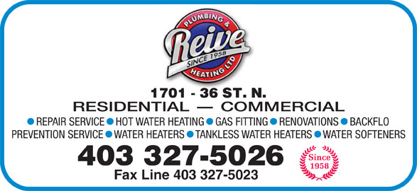 Reive Plumbing & Heating Ltd (403-327-5026) - Display Ad - 403 327-5026 RESIDENTIAL - COMMERCIAL Fax Line 403 327-5023 REPAIR SERVICE   HOT WATER HEATING   GAS FITTING   RENOVATIONS   BACKFLO PREVENTION SERVICE   WATER HEATERS   TANKLESS WATER HEATERS   WATER SOFTENERS