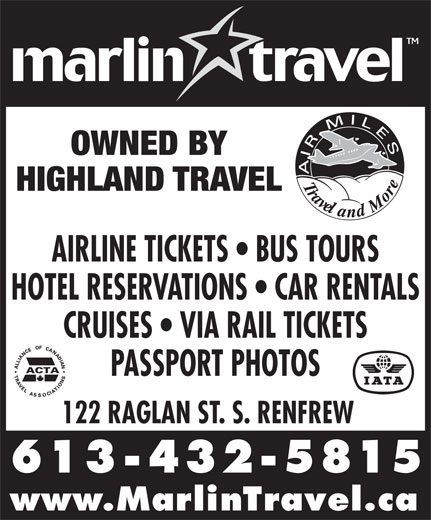 Marlin Travel (613-432-5815) - Annonce illustrée======= - OWNED BY HIGHLAND TRAVEL AIRLINE TICKETS   BUS TOURS HOTEL RESERVATIONS   CAR RENTALS CRUISES   VIA RAIL TICKETS PASSPORT PHOTOS 122 RAGLAN ST. S. RENFREW 613-432-5815 www.MarlinTravel.ca