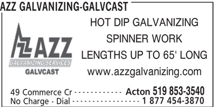 AZZ Galvanizing-Galvcast (519-853-3540) - Display Ad - LENGTHS UP TO 65' LONG AZZ GALVANIZING-GALVCAST HOT DIP GALVANIZING SPINNER WORK ------------ Acton 519 853-3540 49 Commerce Cr ----------------- 1 877 454-3870 No Charge - Dial www.azzgalvanizing.com