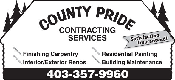 County Pride Contracting Services (403-357-9960) - Annonce illustrée======= - CONTRACTING SERVICES Satisfaction Guaranteed! Finishing Carpentry Residential Painting Interior/Exterior Renos Building Maintenance 403-357-9960