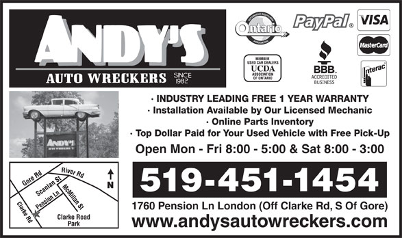 Andys Auto Wreckers (519-451-1454) - Display Ad - 519-451-1454 1760 Pension Ln London (Off Clarke Rd, S Of Gore) www.andysautowreckers.com · INDUSTRY LEADING FREE 1 YEAR WARRANTY · Installation Available by Our Licensed Mechanic · Online Parts Inventory · Top Dollar Paid for Your Used Vehicle with Free Pick-Up Open Mon - Fri 8:00 - 5:00 & Sat 8:00 - 3:00