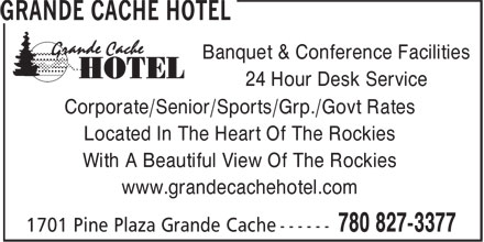 Grande Cache Hotel (780-827-3377) - Annonce illustrée======= - Banquet & Conference Facilities 24 Hour Desk Service Corporate/Senior/Sports/Grp./Govt Rates Located In The Heart Of The Rockies With A Beautiful View Of The Rockies www.grandecachehotel.com