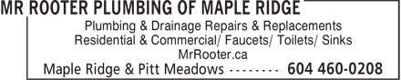 Mr Rooter Plumbing Of Maple Ridge (604-460-0208) - Display Ad - Plumbing & Drainage Repairs & Replacements Residential & Commercial/ Faucets/ Toilets/ Sinks MrRooter.ca