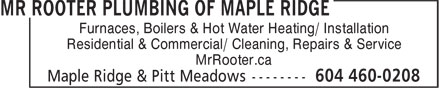 Mr Rooter Plumbing Of Maple Ridge (604-460-0208) - Display Ad - Furnaces, Boilers & Hot Water Heating/ Installation Residential & Commercial/ Cleaning, Repairs & Service MrRooter.ca Furnaces, Boilers & Hot Water Heating/ Installation Residential & Commercial/ Cleaning, Repairs & Service MrRooter.ca