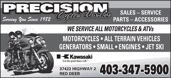 Precision Cycle Works (403-347-5900) - Annonce illustrée======= - TM Let the good times roll. 37423 HIGHWAY 2 403-347-5900 RED DEER SALES - SERVICE Serving You Since 1982 PARTS - ACCESSORIES WE SERVICE ALL MOTORCYCLES & ATVs MOTORCYCLES   ALL TERRAIN VEHICLES GENERATORS   SMALL   ENGINES   JET SKI