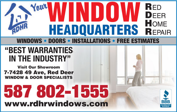 Red Deer Home Repair (403-342-4646) - Display Ad - BEST WARRANTIES IN THE INDUSTRY Visit Our Showroom 7-7428 49 Ave, Red Deer WINDOW & DOOR SPECIALISTS 587 802-1555 www.rdhrwindows.comwww.rdhrwindows.com ED EER WINDOW OME HEADQUARTERS EPAIR WINDOWS   DOORS   INSTALLATIONS   FREE ESTIMATES