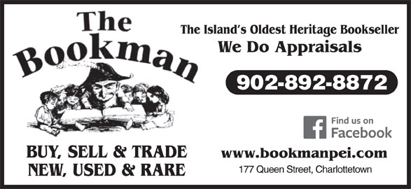 The Bookman (902-892-8872) - Display Ad - The Island s Oldest Heritage Bookseller We Do Appraisals 902-892-8872 BUY, SELL & TRADE NEW, USED & RARE The Island s Oldest Heritage Bookseller We Do Appraisals 902-892-8872 BUY, SELL & TRADE NEW, USED & RARE