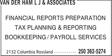 van der Ham L J & Associates (250-362-5274) - Display Ad - TAX PLANNING & REPORTING FINANCIAL REPORTS PREPARATION BOOKKEEPING / PAYROLL SERVICES