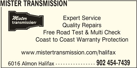 Mister Transmission (902-454-7439) - Display Ad - Quality Repairs MISTER TRANSMISSION Expert Service MISTER TRANSMISSION Expert Service Quality Repairs Free Road Test & Multi Check Coast to Coast Warranty Protection www.mistertransmission.com/halifax 902 454-7439 6016 Almon Halifax ---------------- Coast to Coast Warranty Protection www.mistertransmission.com/halifax 902 454-7439 6016 Almon Halifax ---------------- Free Road Test & Multi Check