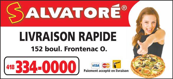 Pizza Salvatore (418-334-0000) - Annonce illustrée======= - 152 boul. Frontenac O. 418 Paiement accepté en livraison 334-0000 LIVRAISON RAPIDE
